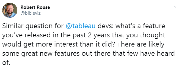 Robert Rouse @bibleviz  Similar question for  @tableau  devs: what's a feature you've released in the past 2 years that you thought would get more interest than it did? There are likely some great new features out there that few have heard of.